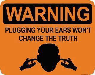 WARNING - Plugging your ears won't change the truth