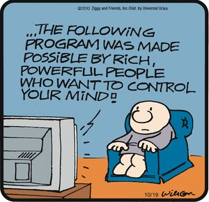 ...the following program was made possible by rich, powerful people who want to control your mind!